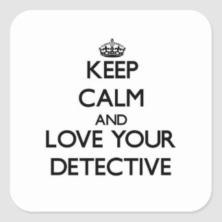 Keep Calm and Love your Detective Square Sticker