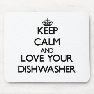 Keep Calm and Love your Dishwasher Mouse Pads
