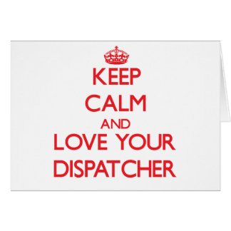 Keep Calm and Love your Dispatcher Greeting Card