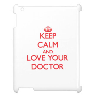 Keep Calm and Love your Doctor iPad Case