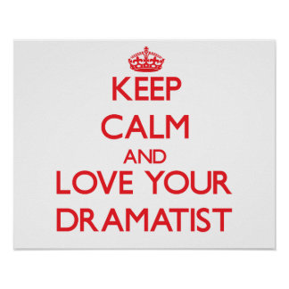 Keep Calm and Love your Dramatist Print