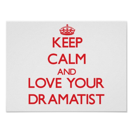 Keep Calm and Love your Dramatist Poster