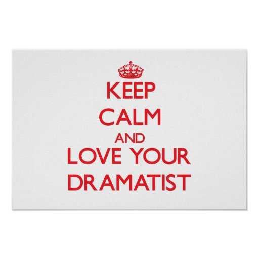 Keep Calm and Love your Dramatist Posters