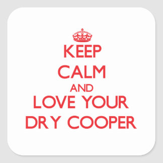 Keep Calm and Love your Dry Cooper Square Stickers