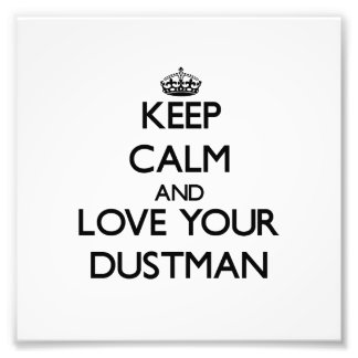 Keep Calm and Love your Dustman Art Photo