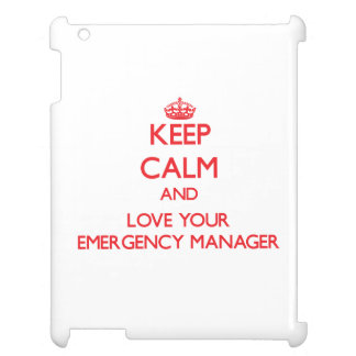 Keep Calm and Love your Emergency Manager Cover For The iPad 2 3 4