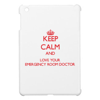 Keep Calm and Love your Emergency Room Doctor iPad Mini Cases