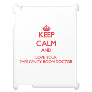 Keep Calm and Love your Emergency Room Doctor iPad Cover