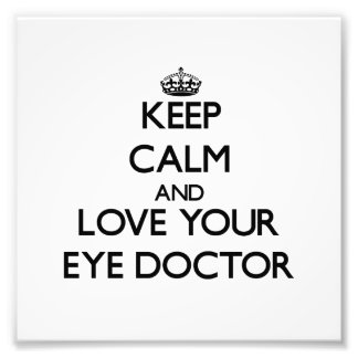 Keep Calm and Love your Eye Doctor Photograph