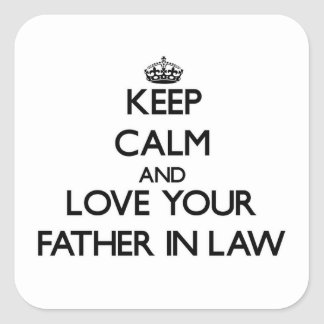 Keep Calm and Love your Father-in-Law Square Sticker