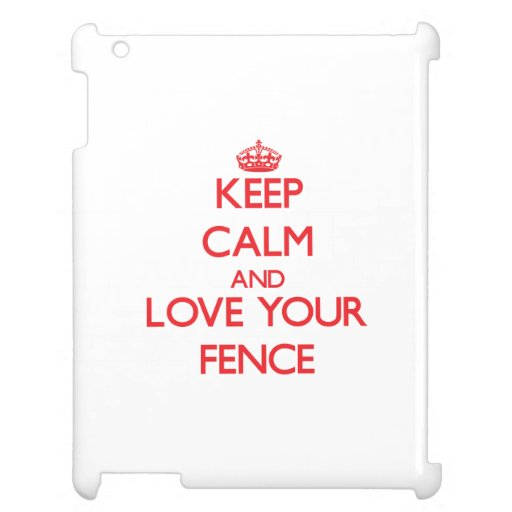Keep Calm and Love your Fence Cover For The iPad
