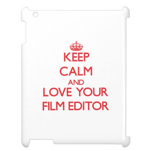 Keep Calm and Love your Film Editor Case For The iPad