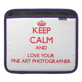 Keep Calm and Love your Fine Art Photographer iPad Sleeves