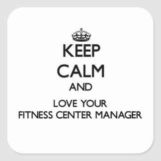 Keep Calm and Love your Fitness Center Manager Square Sticker
