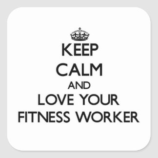 Keep Calm and Love your Fitness Worker Square Sticker