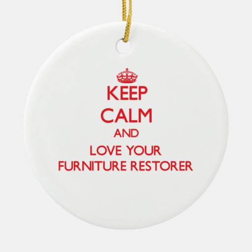 Keep Calm and Love your Furniture Restorer Ornaments