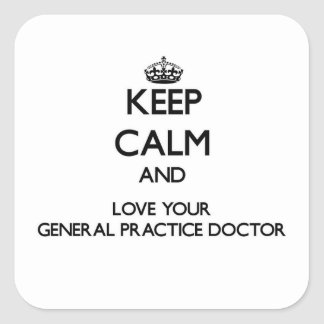 Keep Calm and Love your General Practice Doctor Square Sticker