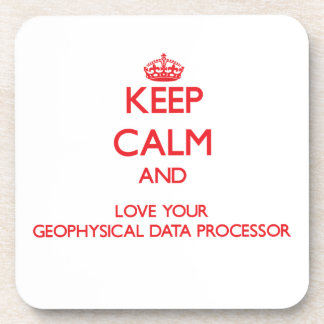 Keep Calm and Love your Geophysical Data Processor Coaster