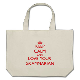 Keep Calm and Love your Grammarian Tote Bags