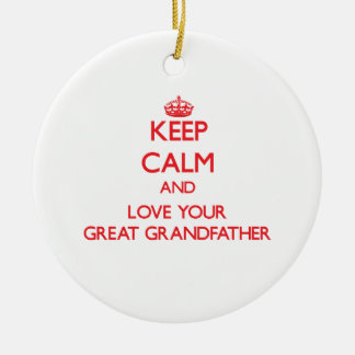 Keep Calm and Love your Great Grandfather Ornament