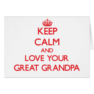 Keep Calm and Love your Great Grandpa Card