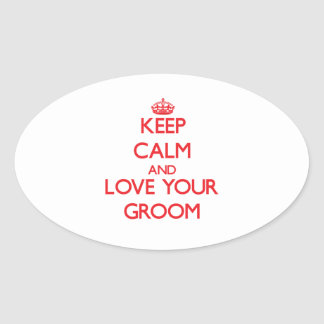 Keep Calm and Love your Groom Oval Stickers