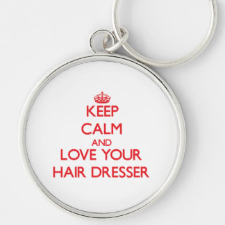 Keep Calm and Love your Hair Dresser Key Chains