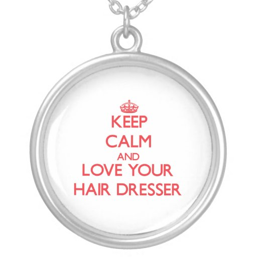 Keep Calm and Love your Hair Dresser Pendants