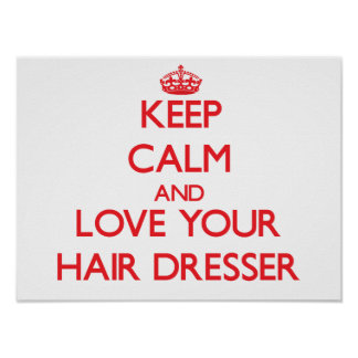Keep Calm and Love your Hair Dresser Poster