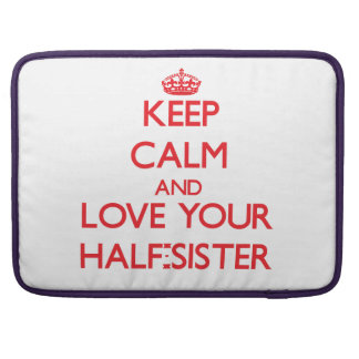 Keep Calm and Love your Half-Sister MacBook Pro Sleeves