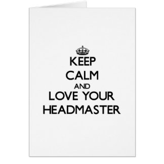 Keep Calm and Love your Headmaster Cards