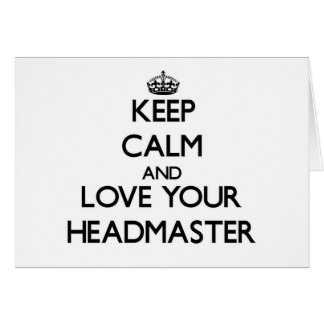 Keep Calm and Love your Headmaster Greeting Card
