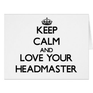 Keep Calm and Love your Headmaster Greeting Cards