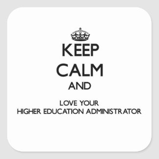 Keep Calm and Love your Higher Education Administr Square Sticker