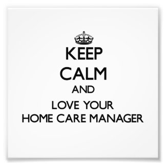 Keep Calm and Love your Home Care Manager Photo