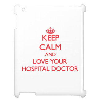 Keep Calm and Love your Hospital Doctor iPad Covers
