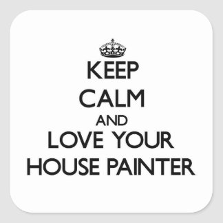 Keep Calm and Love your House Painter Square Sticker