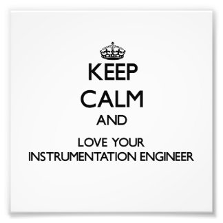 Keep Calm and Love your Instrumentation Engineer Photographic Print