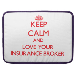 Keep Calm and Love your Insurance Broker MacBook Pro Sleeve