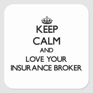 Keep Calm and Love your Insurance Broker Square Stickers