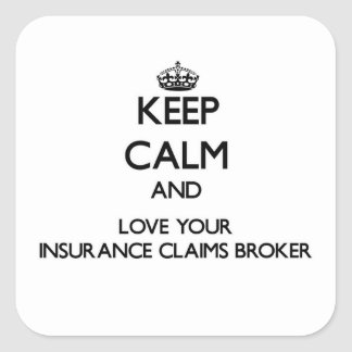 Keep Calm and Love your Insurance Claims Broker Square Sticker