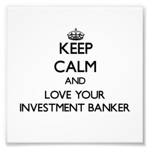 Keep Calm and Love your Investment Banker Art Photo