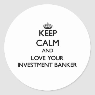 Keep Calm and Love your Investment Banker Round Sticker