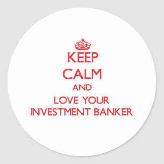 Keep Calm and Love your Investment Banker Round Stickers