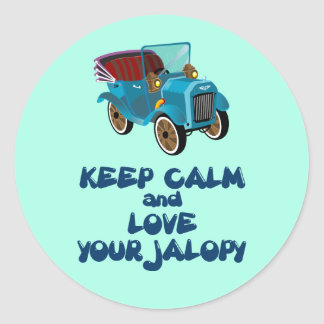 Keep Calm And Love Your Jalopy Humorous Design Round Sticker
