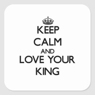 Keep Calm and Love your King Square Sticker