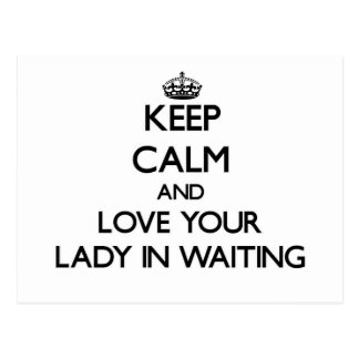 Keep Calm and Love your Lady In Waiting Postcards