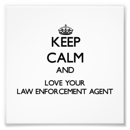 Keep Calm and Love your Law Enforcement Agent Photograph