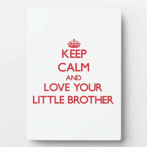 Keep Calm and Love your little Brother Photo Plaque