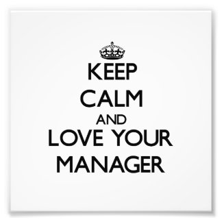 Keep Calm and Love your Manager Photographic Print